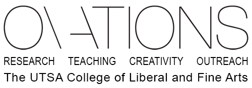 Ovations, Research, Teaching, Creativity, Outreach, The UTSA College of Liberal and Fine Arts