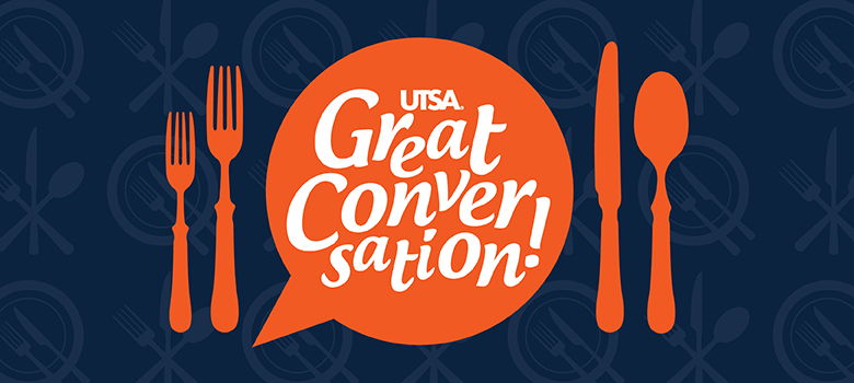 UTSA invites community to dinner and Great Conversation! Feb. 28